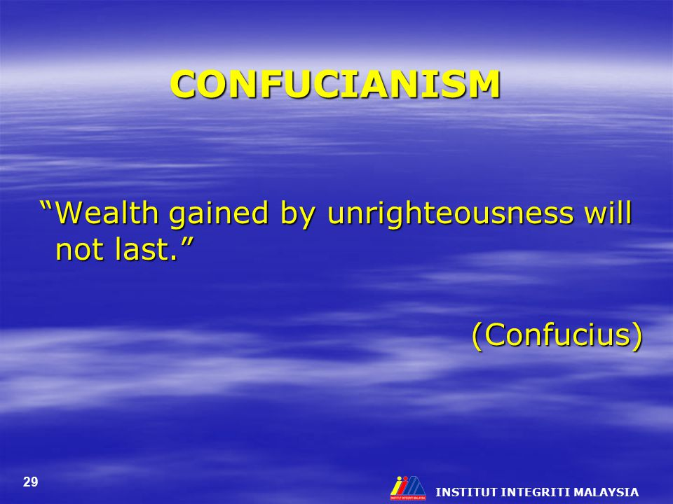 CONFUCIANISM Wealth gained by unrighteousness will not last.
