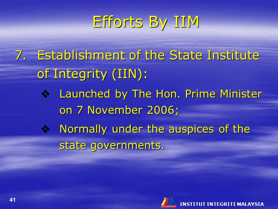 Efforts By IIM 7. Establishment of the State Institute of Integrity (IIN): Launched by The Hon. Prime Minister on 7 November 2006;