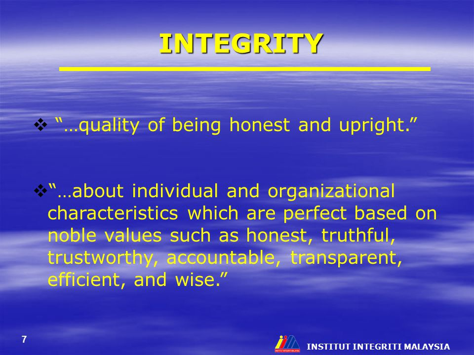 INTEGRITY …quality of being honest and upright.