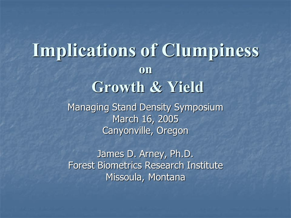 Implications of Clumpiness on Growth & Yield
