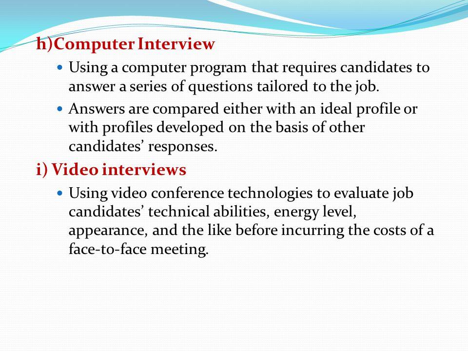 h)Computer Interview i) Video interviews