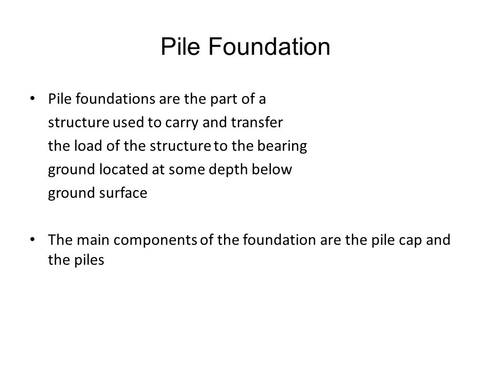Pile Foundation Pile foundations are the part of a