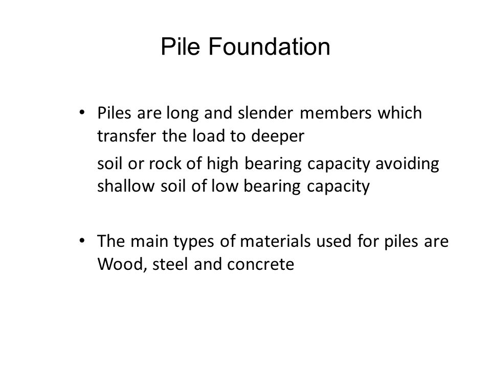 Pile Foundation Piles are long and slender members which transfer the load to deeper.