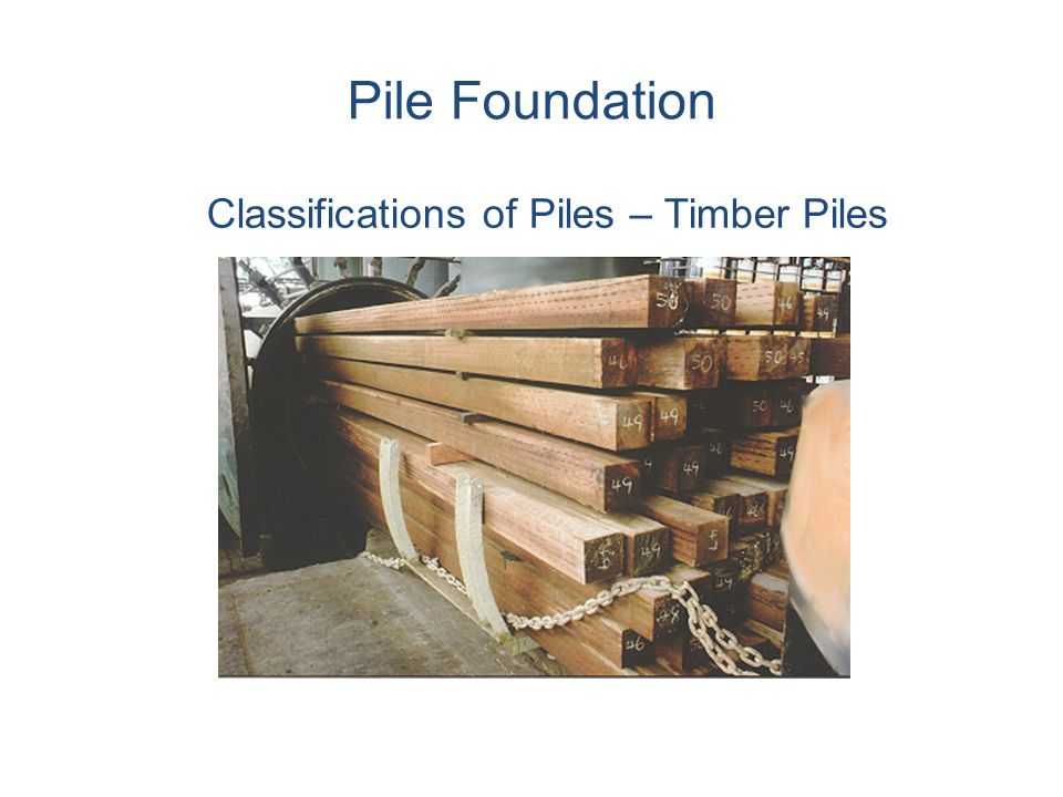 Pile Foundation Classifications of Piles – Timber Piles