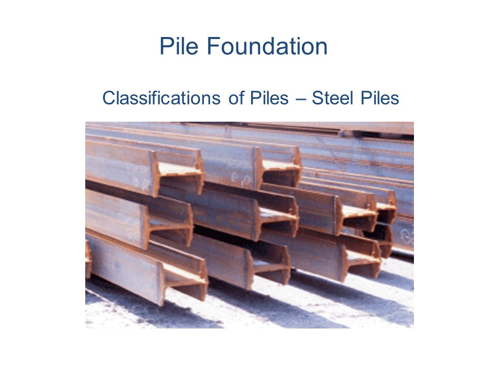 Pile Foundation Classifications of Piles – Steel Piles