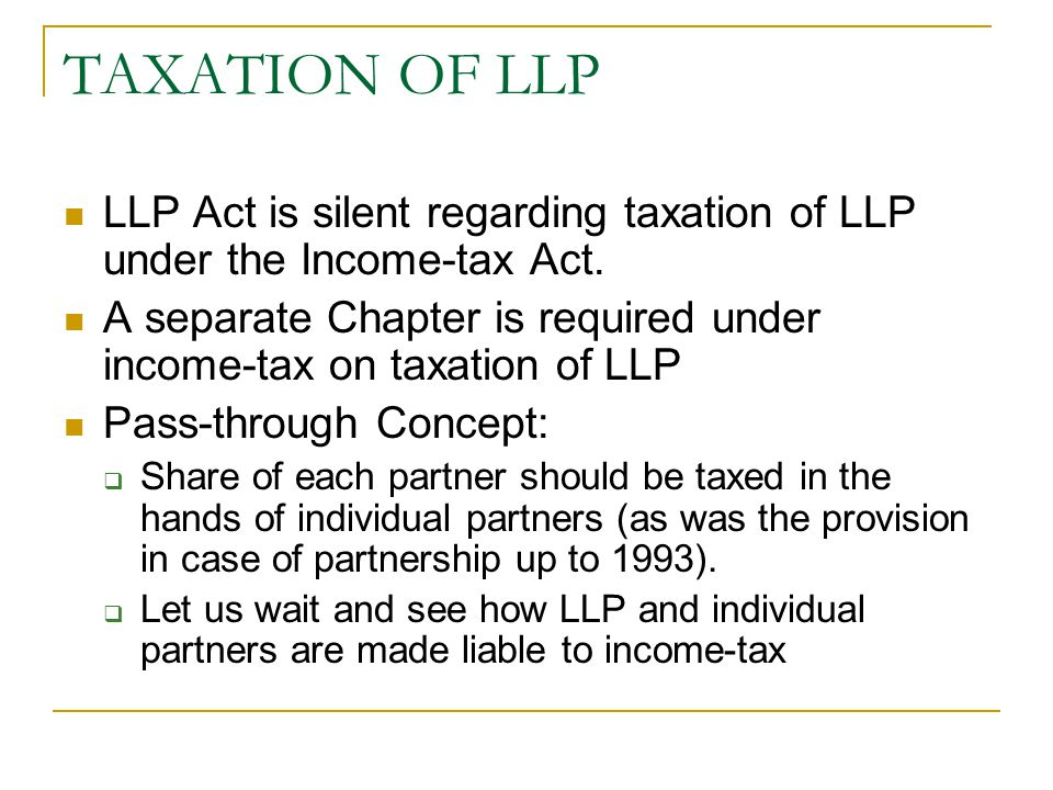 TAXATION OF LLP LLP Act is silent regarding taxation of LLP under the Income-tax Act.