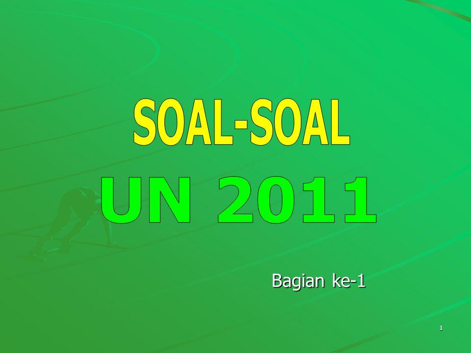 SOAL-SOAL UN 2011 Bagian ke-1