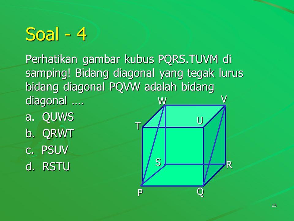 Soal - 4 Perhatikan gambar kubus PQRS.TUVM di samping! Bidang diagonal yang tegak lurus bidang diagonal PQVW adalah bidang diagonal ….