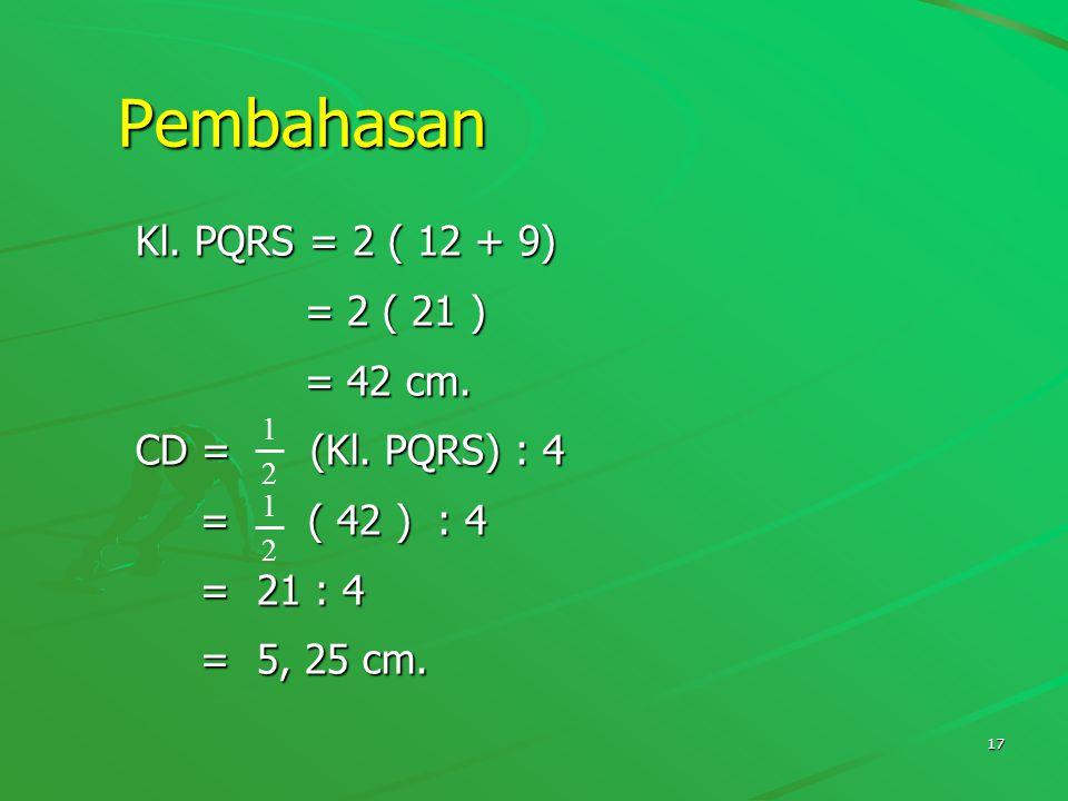 Pembahasan Kl. PQRS = 2 ( 12 + 9) = 2 ( 21 ) = 42 cm.