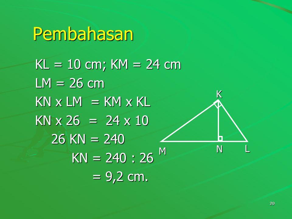 Pembahasan KL = 10 cm; KM = 24 cm LM = 26 cm KN x LM = KM x KL