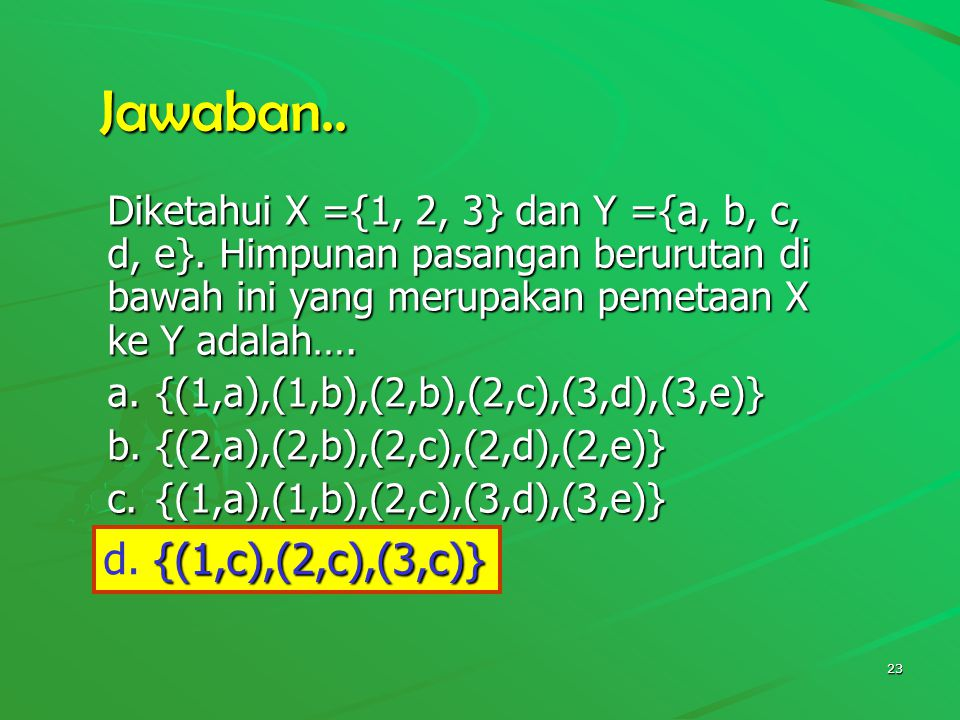 Jawaban.. Diketahui X ={1, 2, 3} dan Y ={a, b, c, d, e}. Himpunan pasangan berurutan di bawah ini yang merupakan pemetaan X ke Y adalah….