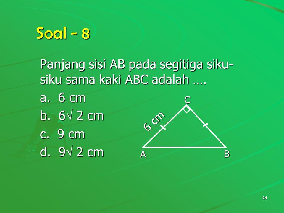 Soal - 8 Panjang sisi AB pada segitiga siku-siku sama kaki ABC adalah …. a. 6 cm. b. 6 2 cm. c. 9 cm.