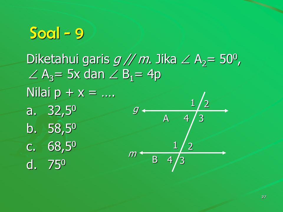 Soal - 9 Diketahui garis g // m. Jika  A2= 500,  A3= 5x dan  B1= 4p