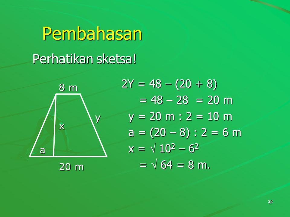 Pembahasan Perhatikan sketsa! 2Y = 48 – (20 + 8) = 48 – 28 = 20 m