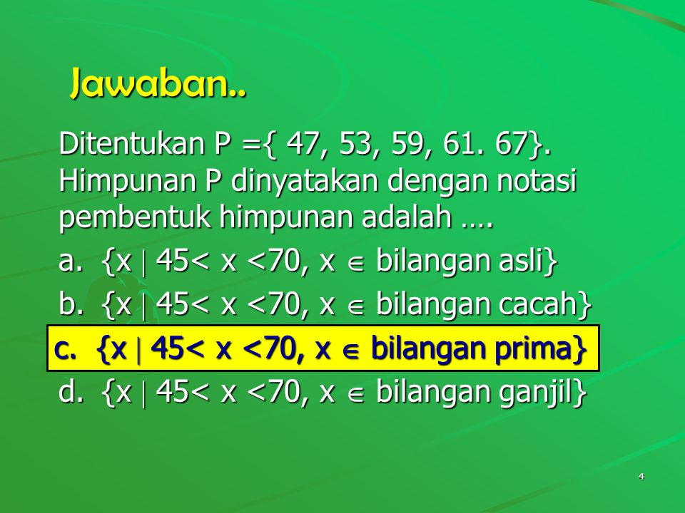 Jawaban.. Ditentukan P ={ 47, 53, 59, 61. 67}. Himpunan P dinyatakan dengan notasi pembentuk himpunan adalah ….