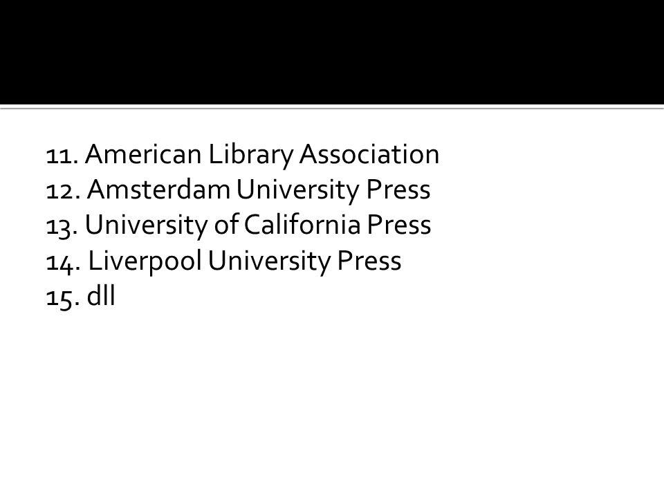 11. American Library Association 12. Amsterdam University Press 13