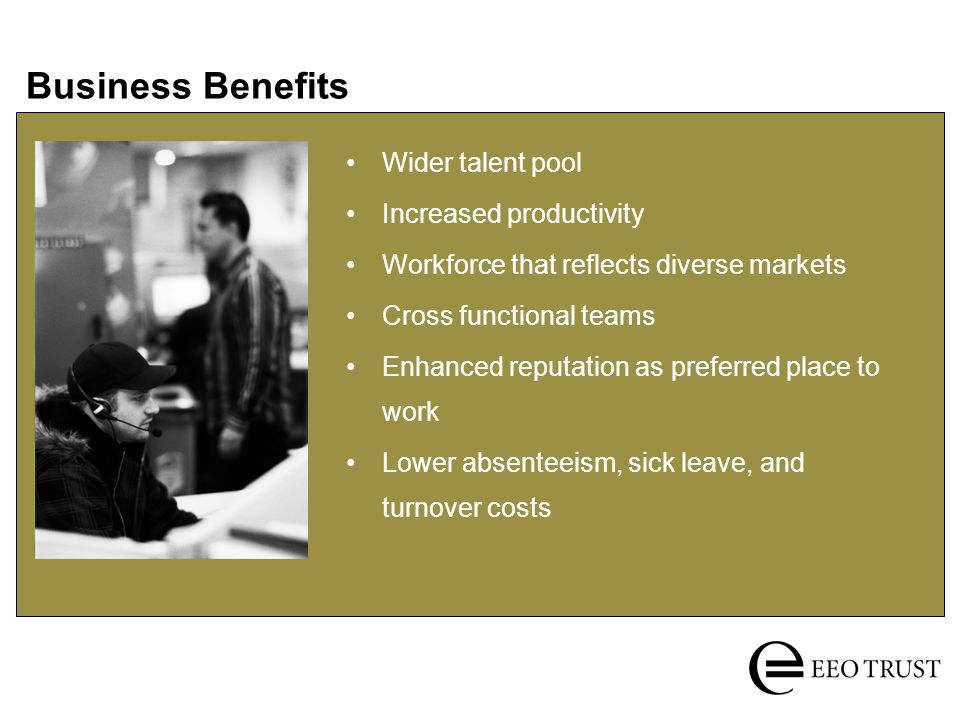 Business Benefits Wider talent pool Increased productivity