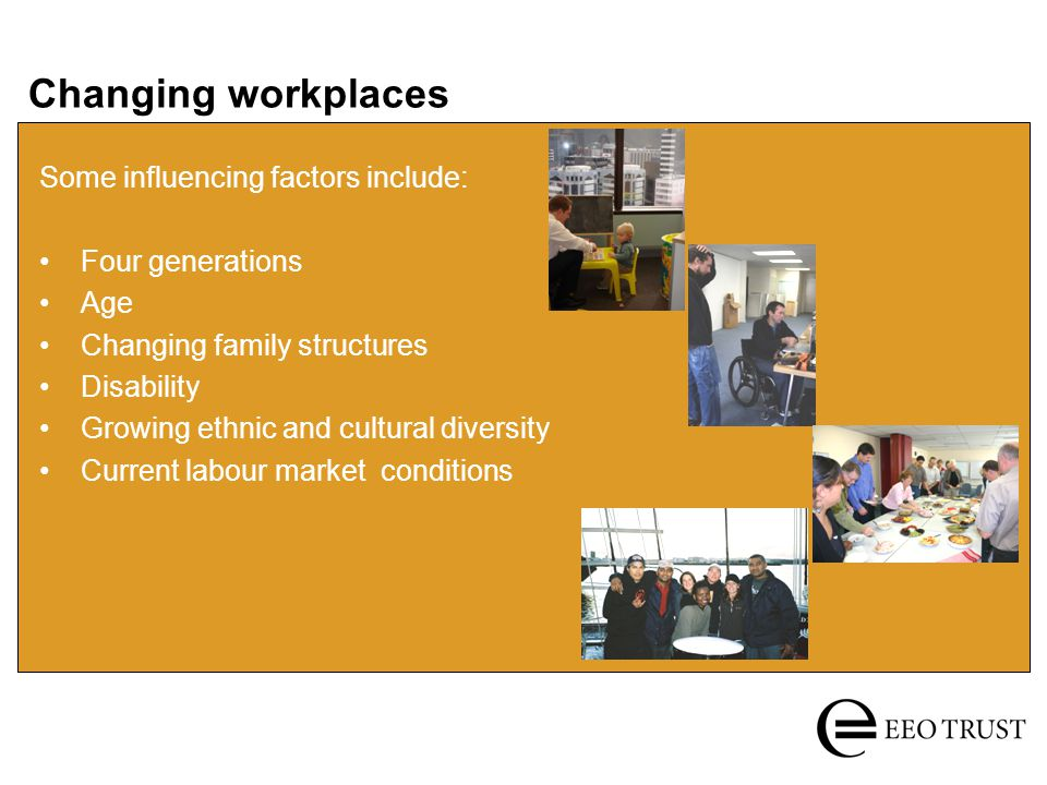 Changing workplaces Some influencing factors include: Four generations