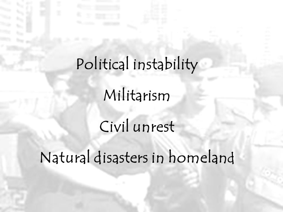 Political instability Natural disasters in homeland