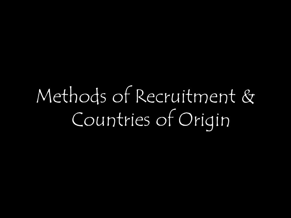 Methods of Recruitment & Countries of Origin