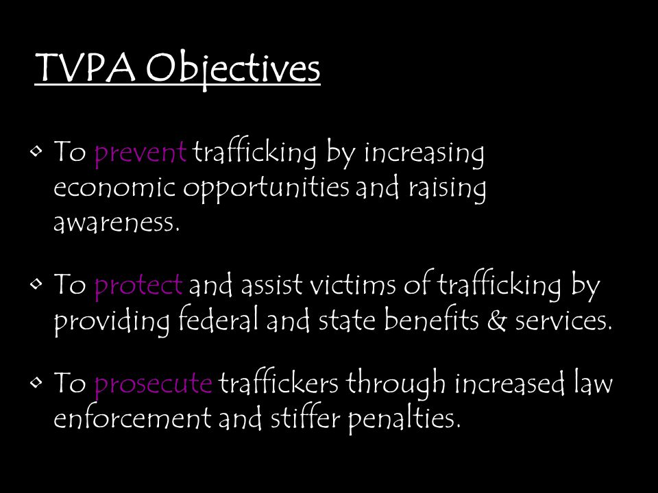 TVPA Objectives To prevent trafficking by increasing economic opportunities and raising awareness.