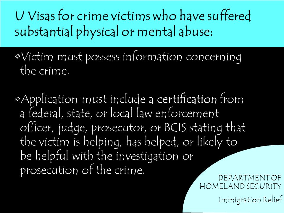 U Visas for crime victims who have suffered substantial physical or mental abuse: