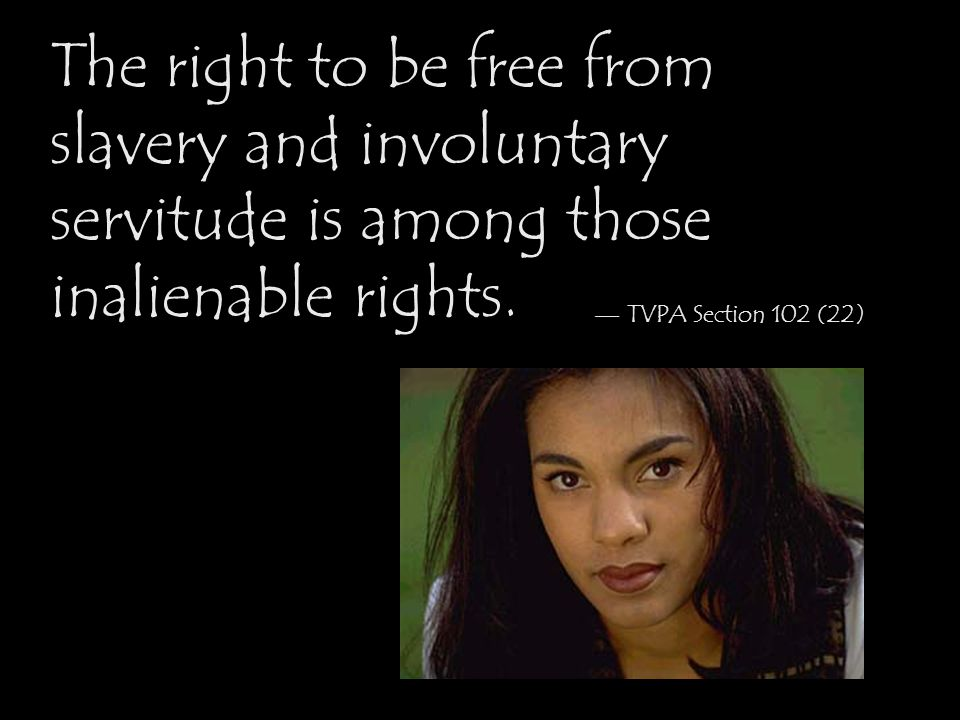 The right to be free from slavery and involuntary servitude is among those inalienable rights.