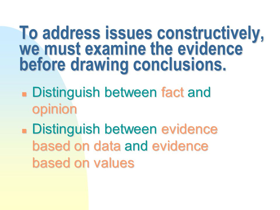 To address issues constructively, we must examine the evidence before drawing conclusions.