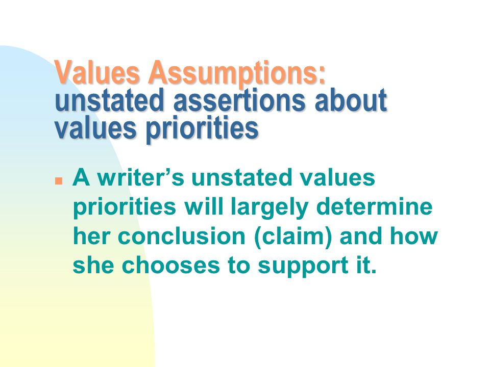 Values Assumptions: unstated assertions about values priorities