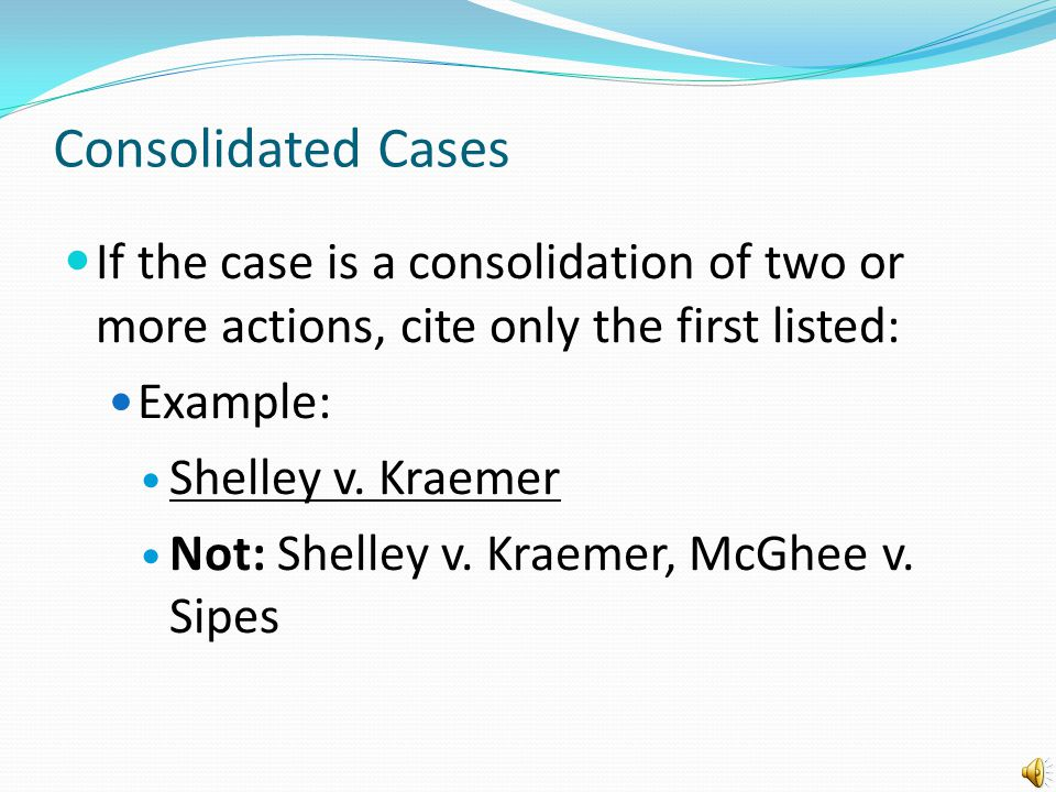 Consolidated Cases If the case is a consolidation of two or more actions, cite only the first listed: