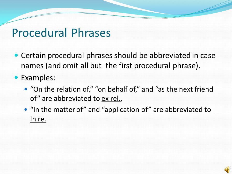 Procedural Phrases Certain procedural phrases should be abbreviated in case names (and omit all but the first procedural phrase).