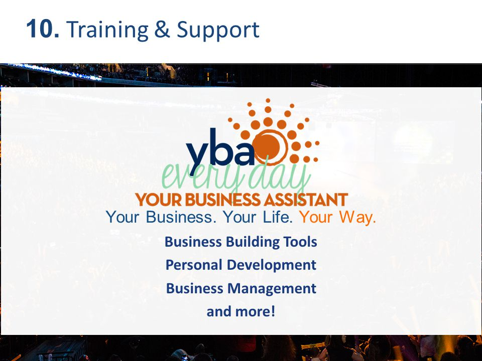 10. Training & Support Your Business. Your Life. Your Way.