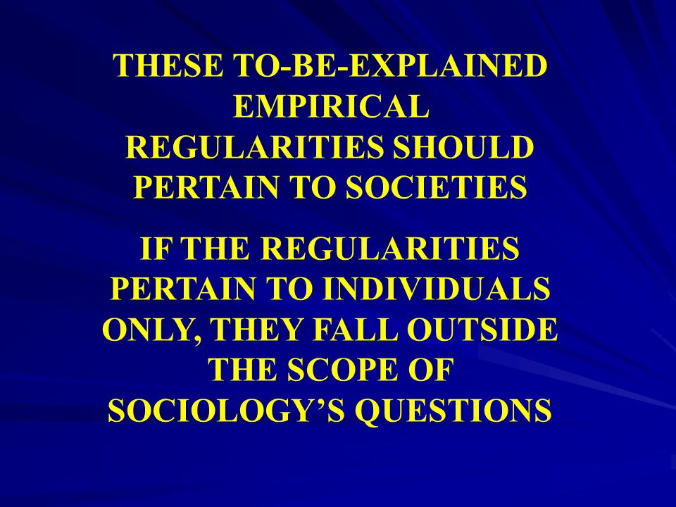 THESE TO-BE-EXPLAINED EMPIRICAL REGULARITIES SHOULD PERTAIN TO SOCIETIES