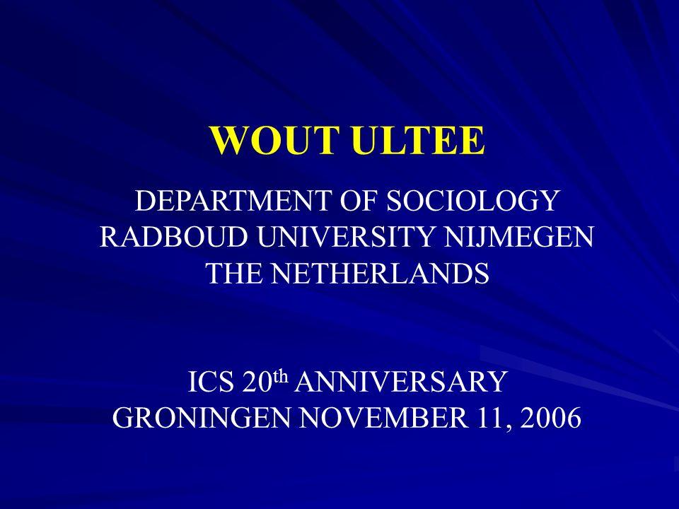 WOUT ULTEE DEPARTMENT OF SOCIOLOGY RADBOUD UNIVERSITY NIJMEGEN THE NETHERLANDS.