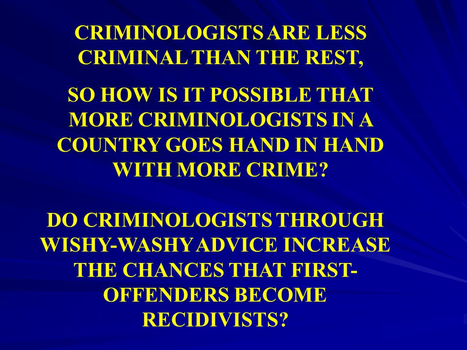 CRIMINOLOGISTS ARE LESS CRIMINAL THAN THE REST,
