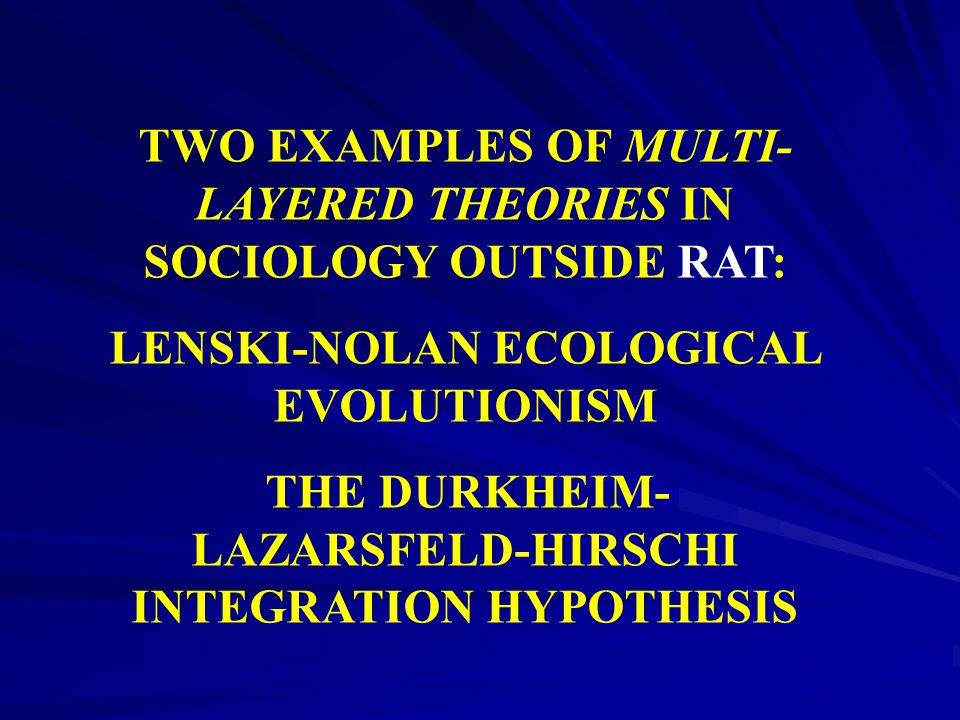 TWO EXAMPLES OF MULTI-LAYERED THEORIES IN SOCIOLOGY OUTSIDE RAT: