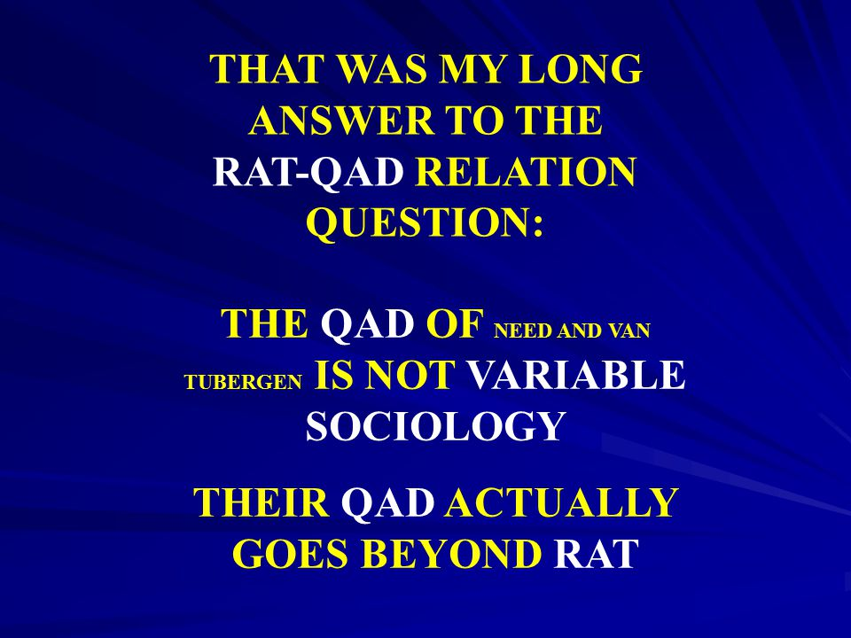 THAT WAS MY LONG ANSWER TO THE RAT-QAD RELATION QUESTION: