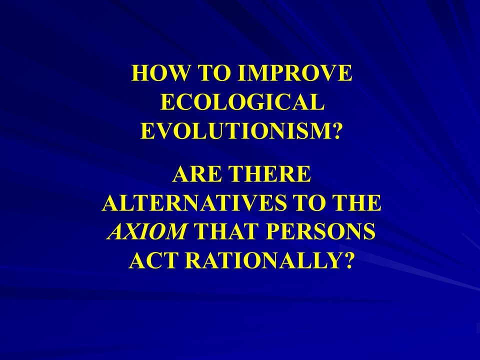 HOW TO IMPROVE ECOLOGICAL EVOLUTIONISM