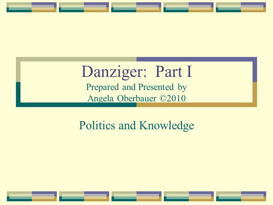 Danziger: Part I Prepared and Presented by Angela Oberbauer ©2010