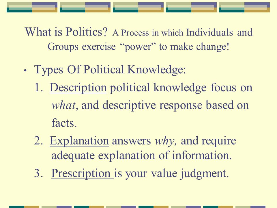 What is Politics A Process in which Individuals and Groups exercise power to make change!