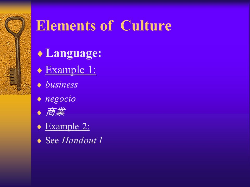 Elements of Culture Language: Example 1: business negocio 商業