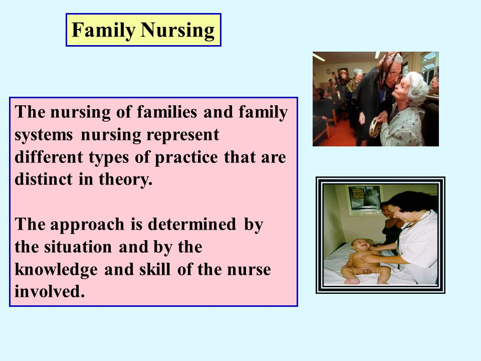Family Nursing The nursing of families and family systems nursing represent different types of practice that are distinct in theory.