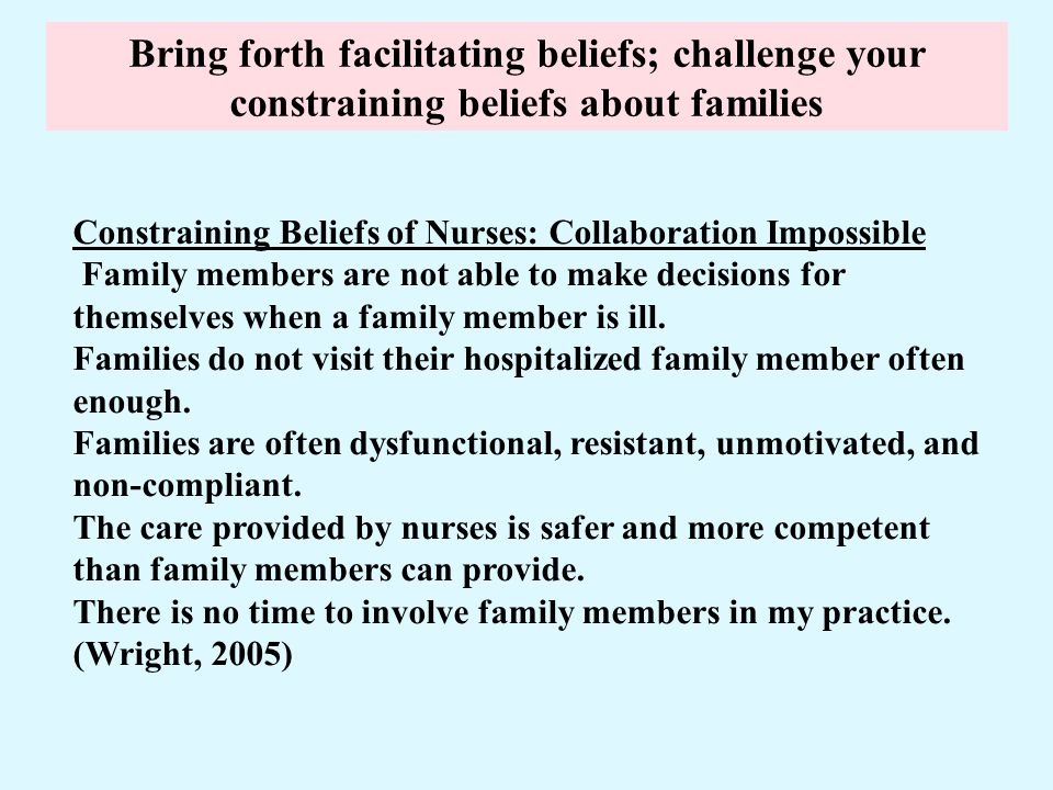 Bring forth facilitating beliefs; challenge your constraining beliefs about families