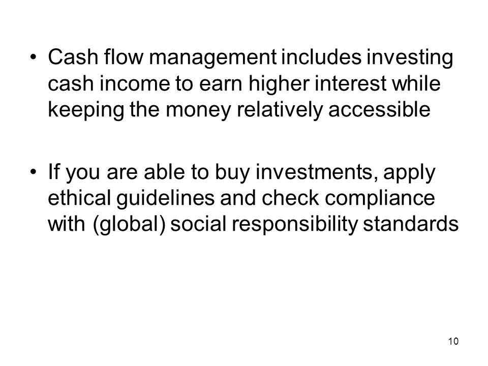 Cash flow management includes investing cash income to earn higher interest while keeping the money relatively accessible