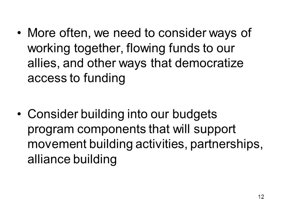 More often, we need to consider ways of working together, flowing funds to our allies, and other ways that democratize access to funding