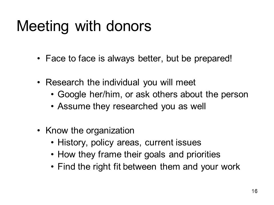 Meeting with donors Face to face is always better, but be prepared!