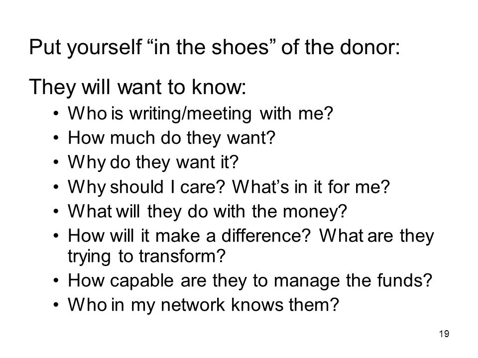 Put yourself in the shoes of the donor: