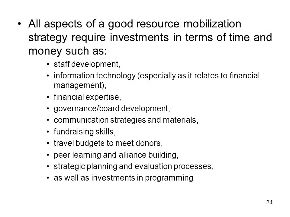 All aspects of a good resource mobilization strategy require investments in terms of time and money such as: