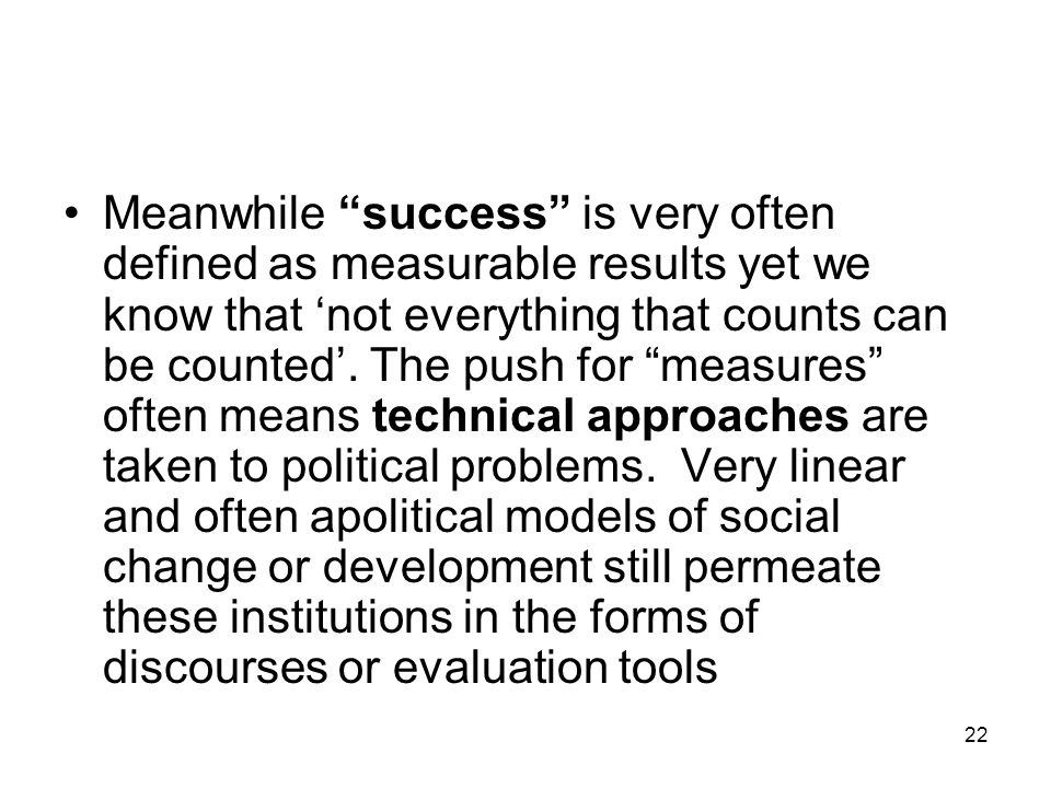 Meanwhile success is very often defined as measurable results yet we know that 'not everything that counts can be counted'.