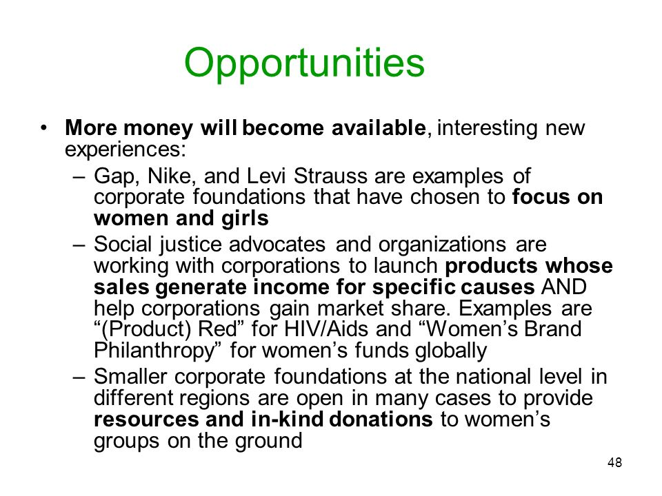 Opportunities More money will become available, interesting new experiences: